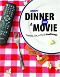 Groups Dinner and a Movie: Friendship, Faith, and Fun for Small Groups