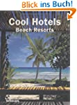 Cool Hotels Beach Resorts (Cool Hotel...