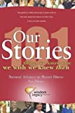 img - for Our Stories - 101 things we know now we wish we knew then: National Alliance on Mental Illness - San Diego book / textbook / text book