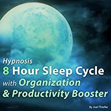 Hypnosis 8 Hour Sleep Cycle with Organization & Productivity Booster Speech by Joel Thielke Narrated by Joel Thielke