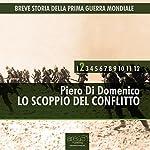 Breve storia della Prima Guerra Mondiale, Vol.2 [Short History of WWI, Vol. 2]: Lo scoppio del conflitto [The Beginning of the Conflict] | Piero Di Domenico