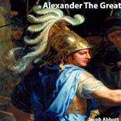 History of Alexander the Great | [Jacob Abbott]
