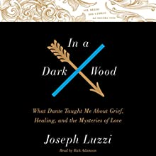 In a Dark Wood: What Dante Taught Me About Grief, Healing, and the Mysteries of Love (       UNABRIDGED) by Joseph Luzzi Narrated by Rick Adamson