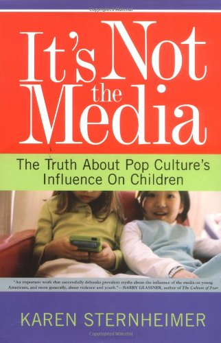 It's Not The Media: The Truth About Pop Culture's...