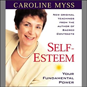 Self-Esteem: Your Fundamental Power | [Caroline Myss]