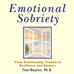 Emotional Sobriety: From Relationship Trauma to Resilience and Balance | Tian Dayton