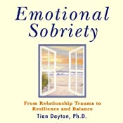 Emotional Sobriety: From Relationship Trauma to Resilience and Balance | [Tian Dayton]
