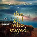 The Girl Who Stayed | Tanya Anne Crosby