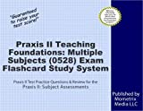 Praxis II Teaching Foundations: Multiple Subjects (0528) Exam Flashcard Study System: Praxis II Test Practice Questions & Review for the Praxis II: Subject Assessments