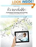 It's Inevitable: Customized Teaching and Learning: A Fieldbook For and From the Field