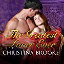 The Greatest Lover Ever: Westruthers, Book 2 (       UNABRIDGED) by Christina Brooke Narrated by Elizabeth Wiley