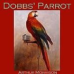 Dobbs' Parrot | Arthur Morrison