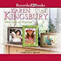This Side of Heaven (       UNABRIDGED) by Karen Kingsbury Narrated by Christina Moore