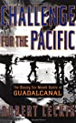 Challenge for the Pacific: The Bloody Six-Month Battle of Guadalcanal