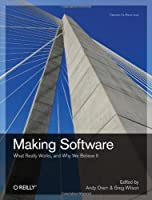 Making Software: What Really Works, and Why We Believe It Front Cover