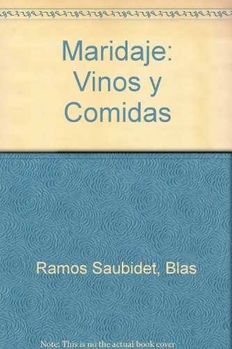 Maridaje Vinos Y Comidas / Wines and Food: Vinos Argentinos Cocina Internacional / Argentine Wines Internatioanl Cooking (Spanish Edition) by Blas Ramos Saubidet