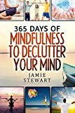 img - for 365 Days of Mindfulness to Declutter Your Mind: Clear Your Mind to Have the Ultimate Focus and Happiness in Your Life book / textbook / text book