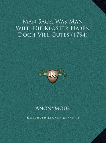 Man Sage, Was Man Will, Die Kloster Haben Doch Viel Gutes (1man Sage, Was Man Will, Die Kloster Haben Doch Viel Gutes (1794) 794)