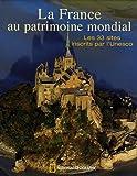 echange, troc Françoise Kerlo - La France au patrimoine mondial : Les 33 sites inscrits par l'Unesco