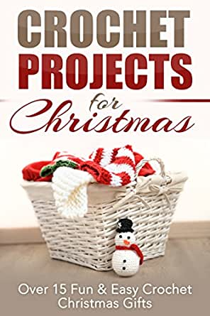 Amazon.com: Crochet Projects for Christmas: Over 15 Fun ...