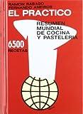 Practico, el - resumen mundial de cocina y pasteleria - 6500 recetas