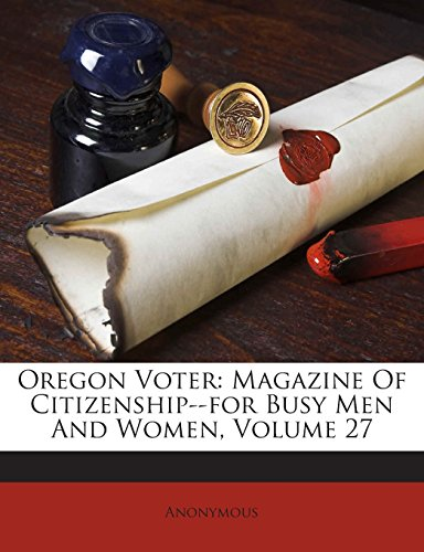 Oregon Voter: Magazine Of Citizenship--for Busy Men And Women, Volume 27