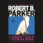 A Catskill Eagle (       UNABRIDGED) by Robert B. Parker Narrated by Michael Prichard