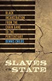 Slaves of the State: Black Incarceration from the Chain Gang to the Penitentiary