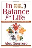In Balance for Life: Understanding and Maximizing Your Body's PH Factor Alex Guerrero