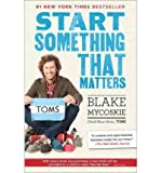 img - for [(Start Something That Matters )] [Author: Blake Mycoskie] [May-2012] book / textbook / text book
