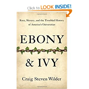 Ebony and Ivy: Race, Slavery, and the Troubled History of America's Universities by Craig Steven Wilder
