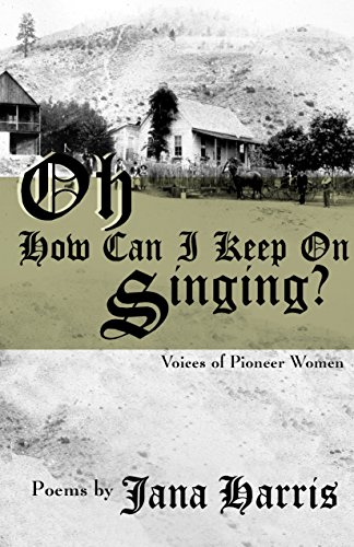 Oh How Can I Keep on Singing?: Voices of Pioneer Women [Harris, Jana] (Tapa Blanda)