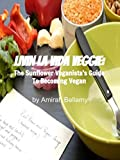 Livin La Vida Veggie: The Sunflower Veganistas Guide To Becoming Vegan