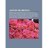 Jueces de Mexico: Ministros de La Suprema Corte de Justicia de La Naci N, Ministros del Tribunal Electoral del...