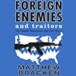 Foreign Enemies and Traitors: The Enemies Trilogy, Book 3 (       UNABRIDGED) by Matthew Bracken Narrated by Mike Kemp