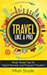 Travel Like A Pro: Road-Tested Tips f...