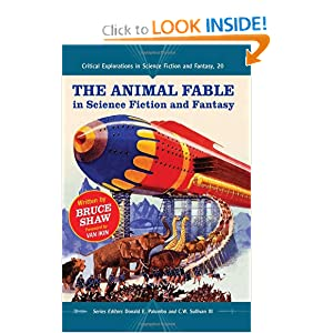The Animal Fable in Science Fiction and Fantasy (Critical Explorations in Science Fiction and Fantasy) by Bruce Shaw