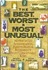 The Best, Worst & Most Unusual (Noteworthy Achievements, Events, Feats, and Blun