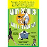 Andy Roddick Beat Me with a Frying Pan: Taking the Field with Pro Athletes and Olympic Legends to Answer Sports Fans' Burning Questions ~ Todd Gallagher