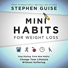 Mini Habits for Weight Loss: Stop Dieting. Form New Habits. Change Your Lifestyle Without Suffering. Audiobook by Stephen Guise Narrated by Daniel Penz