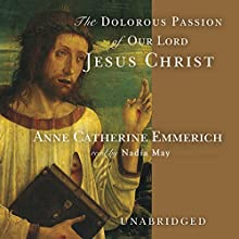 The Dolorous Passion of Our Lord Jesus Christ Audiobook by Anne Catherine Emmerich Narrated by Wanda McCaddon