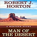 Man of the Desert: A Western Story (       UNABRIDGED) by Robert J. Horton Narrated by Joe Geoffrey