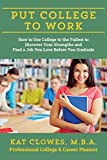 img - for Put College to Work: How to Use College to the Fullest to Discover Your Strengths and Find a Job You Love Before You Graduate book / textbook / text book