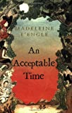 An Acceptable Time (Madeleine L'Engle's Time Quintet) (0312368585) by L'Engle, Madeleine