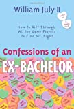 img - for Confessions of an Ex-Bachelor: How to Sift Through All the Games Players to Find Mr. Right book / textbook / text book