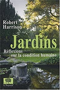 Jardins : R�flexions sur la condition humaine par Robert Pogue Harrison