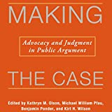 img - for Making the Case: Advocacy and Judgment in Public Argument: Rhetoric & Public Affairs book / textbook / text book
