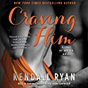 Craving Him: A Love By Design Novel Audiobook by Kendall Ryan Narrated by Shayna Thibodeaux, Jason Carpenter