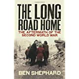 The Long Road Home: The Aftermath of the Second World War: Relief and Refugees After the Second World Warby Ben Shephard