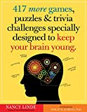 img - for 417 More Games, Puzzles & Trivia Challenges Specially Designed to Keep Your Brain Young book / textbook / text book